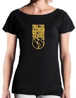 Only The Accordion Will Save The World T-Shirt - Boat-Neck-Womens