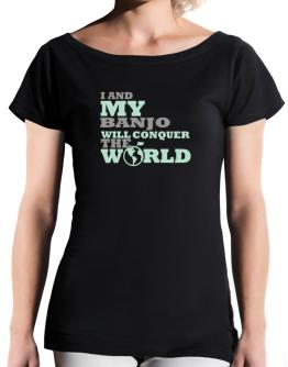 I And My Banjo Will Conquer The World T-Shirt - Boat-Neck-Womens