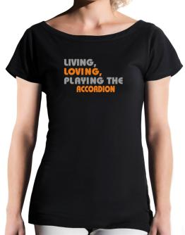 Living Loving Playing The Accordion T-Shirt - Boat-Neck-Womens