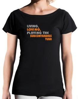 Living Loving Playing The Subcontrabass Tuba T-Shirt - Boat-Neck-Womens
