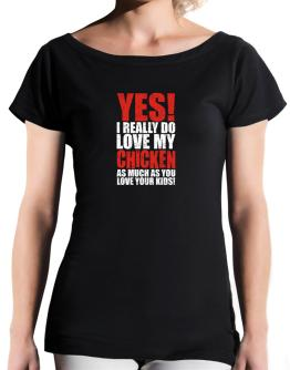 Yes! I Really Do Love My Chicken As Much As You Love Your Kids! T-Shirt - Boat-Neck-Womens