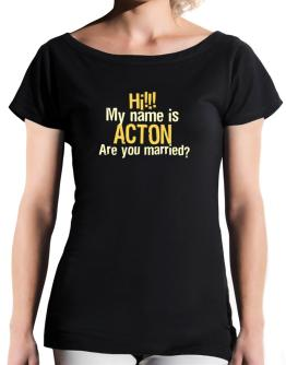 Hi My Name Is Acton Are You Married? T-Shirt - Boat-Neck-Womens