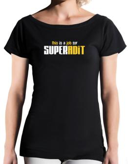This Is A Job For Superadit T-Shirt - Boat-Neck-Womens