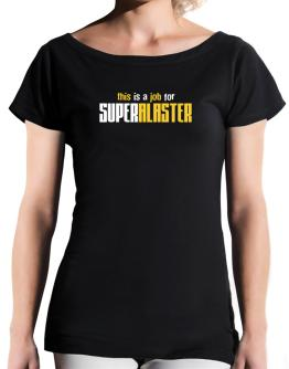 This Is A Job For Superalaster T-Shirt - Boat-Neck-Womens