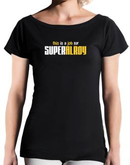 This Is A Job For Superalroy T-Shirt - Boat-Neck-Womens