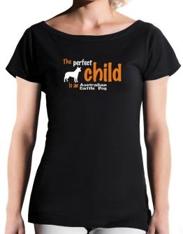 The Perfect Child Is An Australian Cattle Dog T-Shirt - Boat-Neck-Womens
