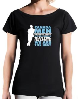 Canada Men I'm Not Saying We're Better Than You. I Am Saying We Are The Best T-Shirt - Boat-Neck-Womens