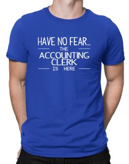 Have no fear the Accounting Clerk is here Men T-Shirt