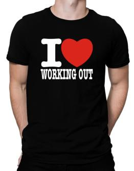 I Love Working Out Men T-Shirt