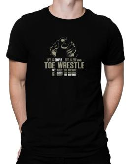 """ Life is simple... eat, sleep and Toe Wrestle "" Men T-Shirt"