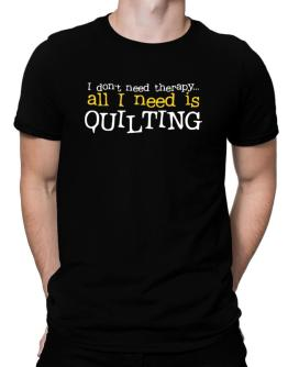 I Don´t Need Theraphy... All I Need Is Quilting Men T-Shirt