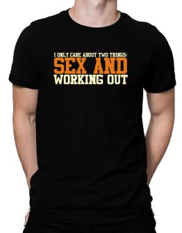 I Only Care About Two Things: Sex And Working Out Men T-Shirt
