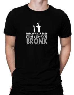 Dad Always Said: Never, But Never Reject A Bottle Of Bronx Men T-Shirt