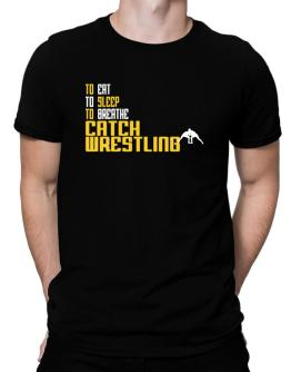 """ To eat, to sleep, to breathe Catch Wrestling "" Men T-Shirt"