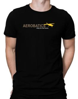 """ Aerobatics - Only for the brave "" Men T-Shirt"