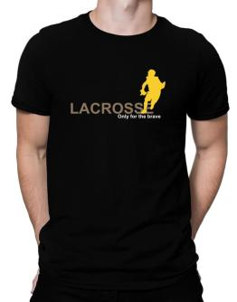Lacrosse - Only For The Brave Men T-Shirt