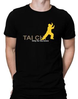 Tai Chi - Only For The Brave Men T-Shirt