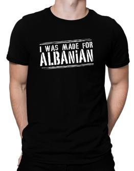 I Was Made For Albanian Men T-Shirt