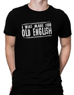 I Was Made For Old English Men T-Shirt