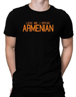 Love Me, I Speak Armenian Men T-Shirt