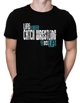 Life Without Catch Wrestling ... Is Not Life ! Men T-Shirt