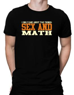 I Only Care About Two Things: Sex And Math Men T-Shirt
