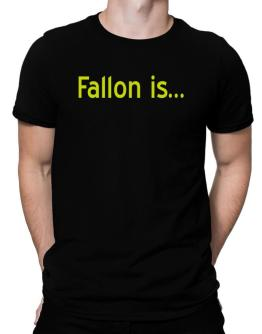 Fallon Is Men T-Shirt
