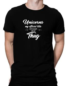 Unicorns my official title most people call me thug Men T-Shirt