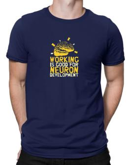 Working Is Good For Neuron Development Men T-Shirt