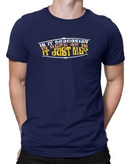 Is It Draconian In Here Or Is It Just Me? Men T-Shirt