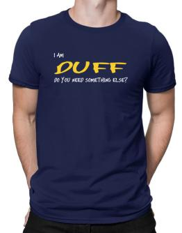 I Am Duff Do You Need Something Else? Men T-Shirt