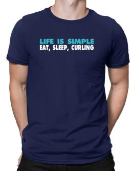 Life Is Simple . Eat, Sleep, Curling Men T-Shirt