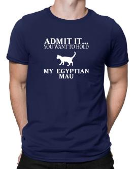 Admit it you want to hold my Egyptian Mau Men T-Shirt