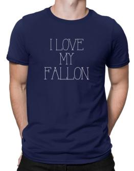I love my Fallon Men T-Shirt