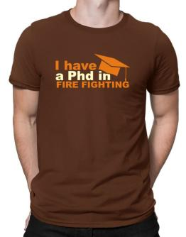 I Have A Phd In Fire Fighting Men T-Shirt