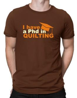I Have A Phd In Quilting Men T-Shirt