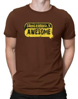 Dangerously Awesome Men T-Shirt