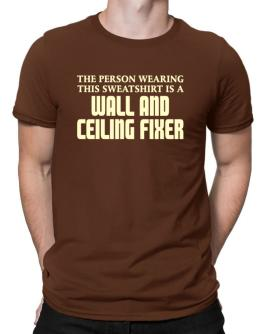 The Person Wearing This Sweatshirt Is A Wall And Ceiling Fixer Men T-Shirt