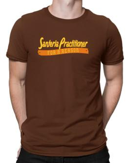 Santeria Practitioner For A Reason Men T-Shirt