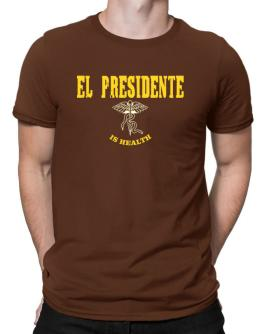 El Presidente Is Health Men T-Shirt