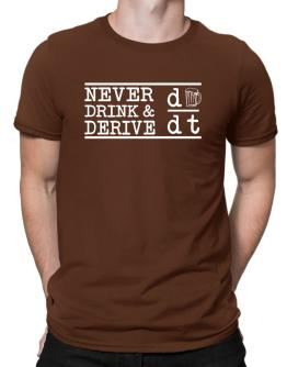 Never Drink and Derive Men T-Shirt