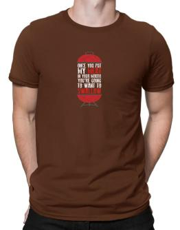 Once you put my meat in your mouth Men T-Shirt