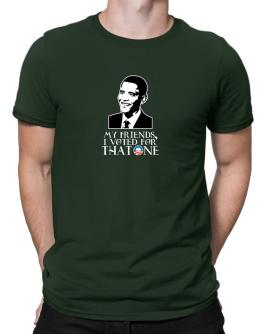 My Friends, I Voted For That One - Obama Men T-Shirt