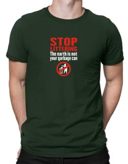 Stop littering. The earth is not your garbage can Men T-Shirt