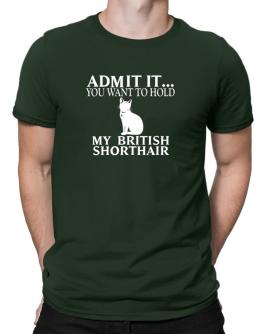 Admit it you want to hold my British Shorthair Men T-Shirt