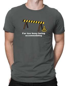 Far Too Busy Being Accommodating Men T-Shirt