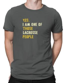 Yes I Am One Of Those Lacrosse People Men T-Shirt