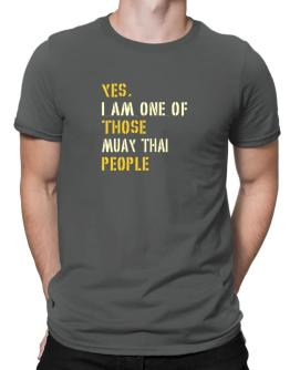 Yes I Am One Of Those Muay Thai People Men T-Shirt