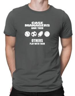 Case Managers have them others play with them Men T-Shirt