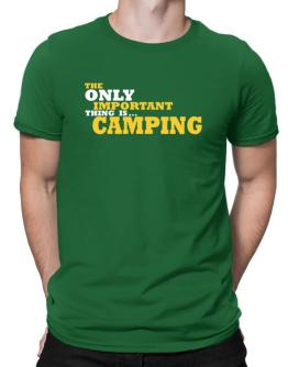 The Only Important Thing Is... Camping Men T-Shirt